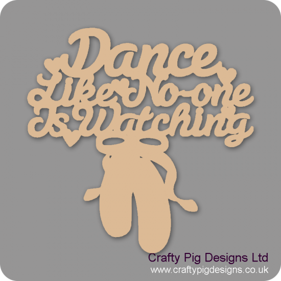 3mm MDF Dance Like No One Is Watching (With Ballet Shoes) For the Ladies