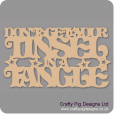 3mm MDF Don't get your Tinsel in a Tangle  Christmas Quotes & Signs