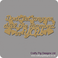 3mm MDF Don't let anyone dull the diamond in YOU