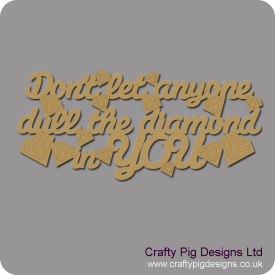 3mm MDF Don't let anyone dull the diamond in YOU Home