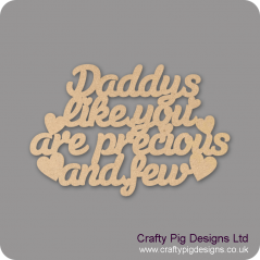3mm MDF Daddys Like You Are Precious And Few Hanging Plaque