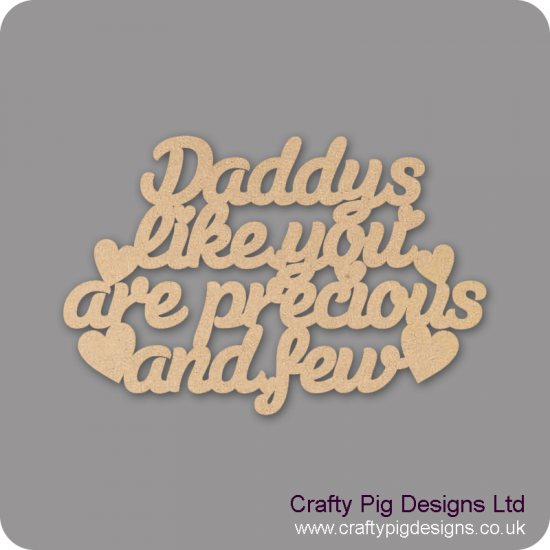3mm MDF Daddys Like You Are Precious And Few Hanging Plaque Fathers Day
