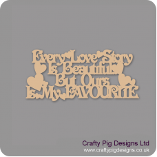 3mm MDF Every Love Story Is Beautiful But Ours Is My Favourite Hanging Plaque Valentines