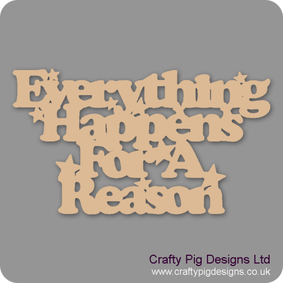 3mm MDF Everything Happens For A Reason Quotes & Phrases