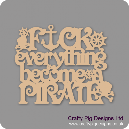 3mm MDF F*ck Everything Become A Pirate Quotes & Phrases