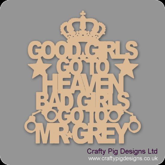 3mm MDF Good Girls Go To Heaven Bad Girls Go To Mr Grey