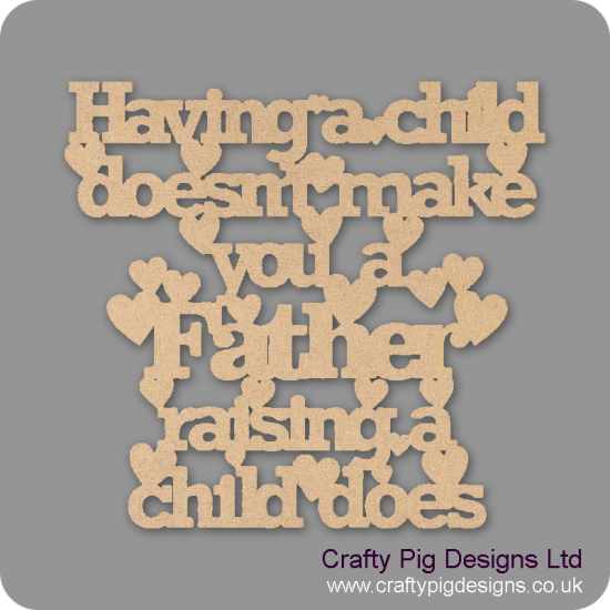 3mm MDF Having A Child Doesn't Make You A Father Raising A Child Does Quotes & Phrases