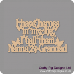 3mm MDF I Have Heroes In My Life, I Call Them Nanna And Grandad Quote Fathers Day