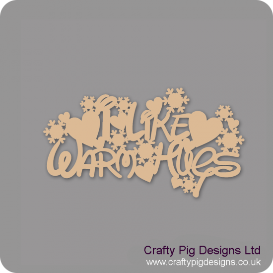 3mm MDF I Like Warm Hugs - Words Only Valentines