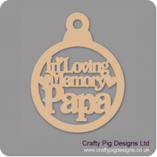 3mm MDF In Loving Memory Papa Bauble Christmas Baubles