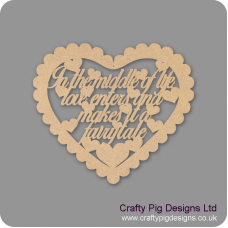 3mm MDF In The Middle Of Life, Love Enters And Makes It A Fairytale Scalloped Heart (30cm wide) Valentines