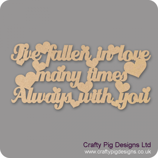 3mm MDF I've Fallen In Love Many Times, Always With You Valentines