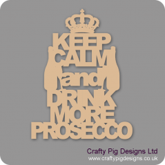 3mm MDF Keep Calm And Drink More Prosecco