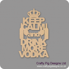 3mm MDF KEEP CALM and DRINK MORE VODKA Naughty But Nice