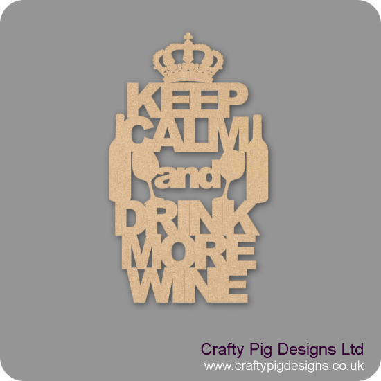 3mm MDF KEEP CALM and DRINK MORE WINE Naughty But Nice