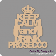 3mm MDF Keep Calm And Drink Prosecco Home