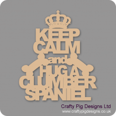 3mm MDF Keep Calm And Hug A Clumber Spaniel