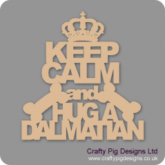 3mm MDF Keep Calm And Hug A Dalmatian Pet Quotes