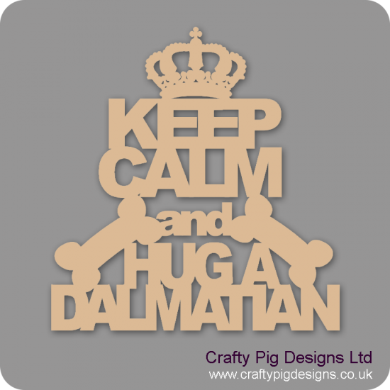 3mm MDF Keep Calm And Hug A Dalmatian Pet Quotes