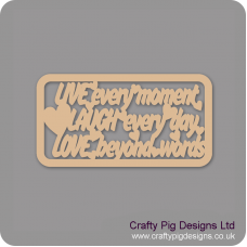 3mm MDF LIVE every moment LAUGH every day LOVE beyond words quote with border Valentines