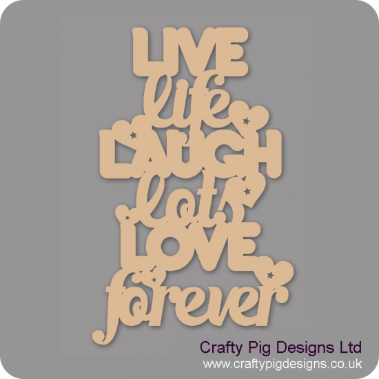 3mm MDF Live Life Laugh Lots Love Forever Valentines