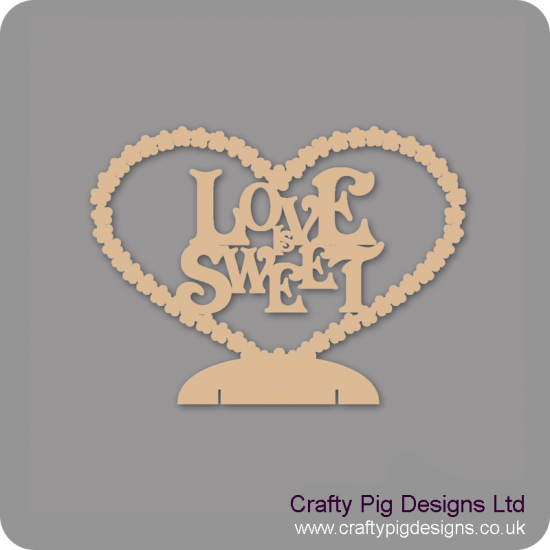 3mm MDF Love Is Sweet Freestanding plaque Valentines