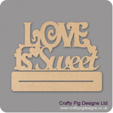 3mm MDF Love Is Sweet On Plinth Valentines