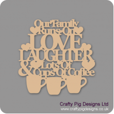 3mm MDF Our family Runs On Love Laughter & Lots of Cups of Coffee