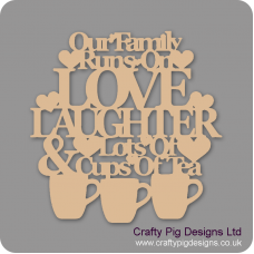 3mm MDF Our family Runs On Love Laughter & Lots of Cups Of Tea