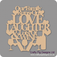 3mm MDF Our family Runs On Love Laughter & Lots Of Wine