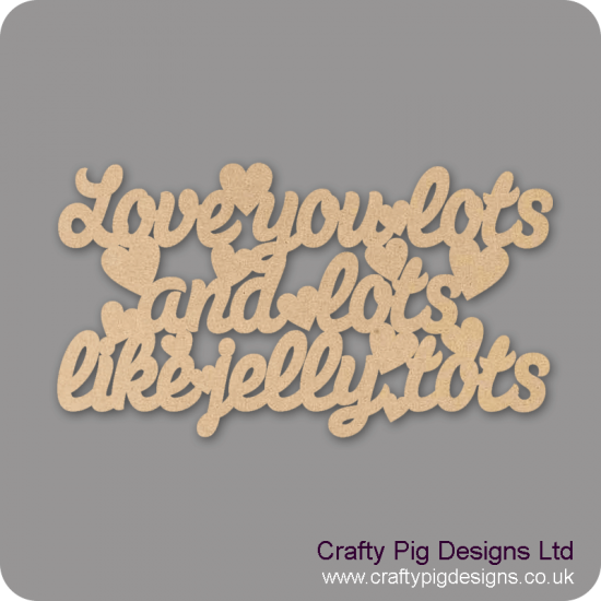 3mm MDF Love You Lots And Lots Like Jelly Tots Valentines