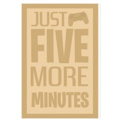 3 and 4mm Layered Plaque - Just Five More Minutes - Style 2 Layered Designs