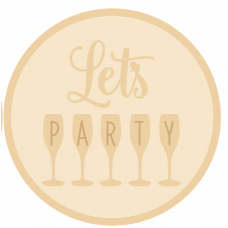3mm mdf Layered Circle- Let's Party with Glasses Quotes & Phrases
