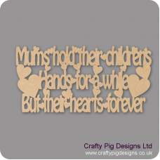 3mm MDF Mums Hold Their Childrens Hands For A While But Their Hearts Forever For the Ladies