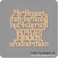 3mm MDF My Fingers May Be Small But I Can Still Wrap My Daddy Around Them Quotes & Phrases