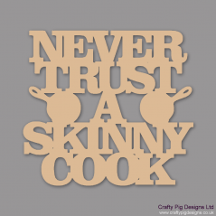 3mm MDF Never Trust a Skinny Cook Quotes & Phrases
