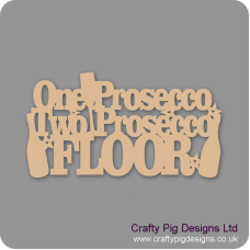 3mm MDF One Prosecco Two Prosecco Floor! Naughty But Nice