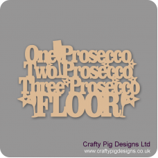 3mm MDF One Prosecco Two Prosecco Three Prosecco Floor! Naughty But Nice