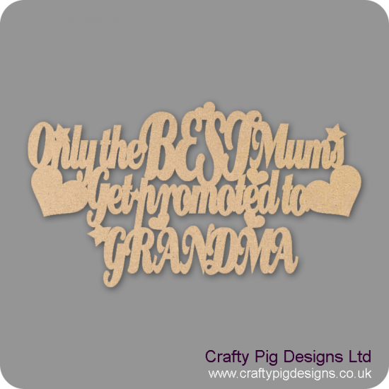 3mm MDF Only The Best Mums Get Promoted To (choose from list)(old version) Mother's Day