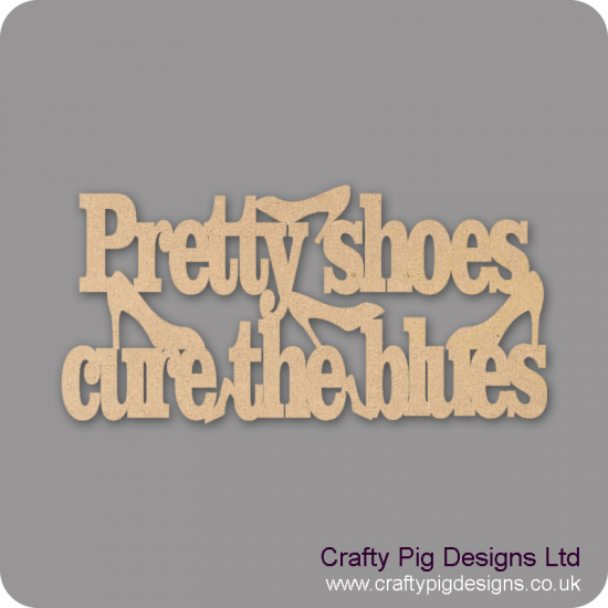 3mm MDF Pretty Shoes Cure The Blues hanging plaque For the Ladies