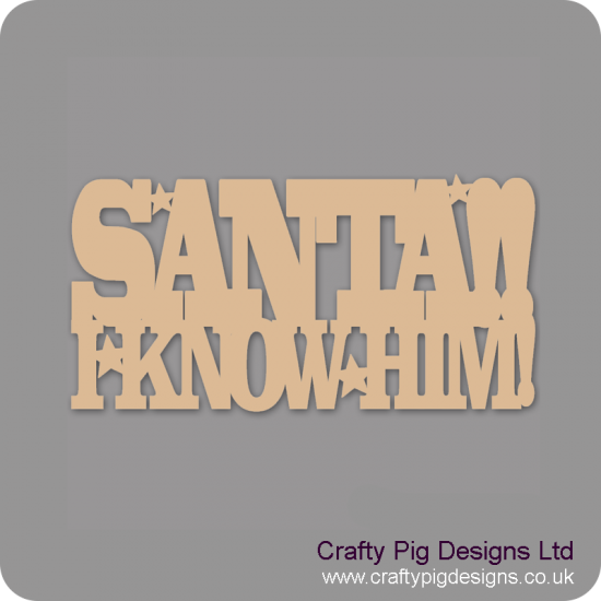 3mm MDF Santa!! I know him! Christmas Quotes & Signs