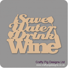 3mm MDF Save Water Drink Wine Design 1 Naughty But Nice