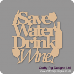 3mm MDF Save Water Drink Wine Design 2 Naughty But Nice