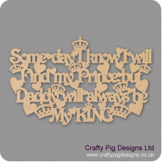 3mm MDF Some Day I Know I Will Find My Prince But Daddy Will Always Be My King Fathers Day