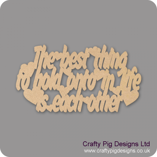 3mm MDF The Best Thing To Hold On To Is Each Other Plaque Valentines