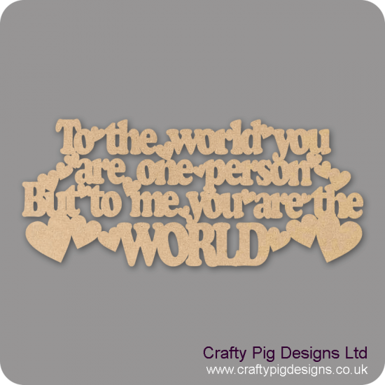 3mm MDF To The World You Are One Person But To Me You Are THE world hanging plaque Valentines