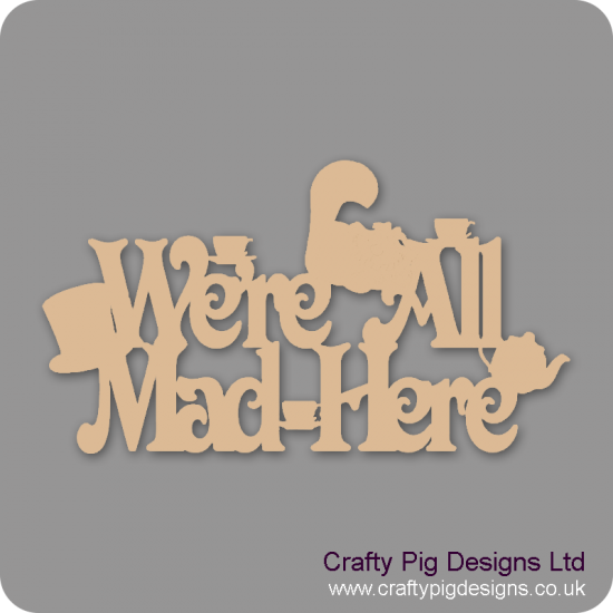 3mm MDF We're all mad here with Cat Quotes & Phrases