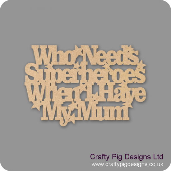 3mm MDF Who Needs Superheroes When I Have My  Mum Sign Mother's Day