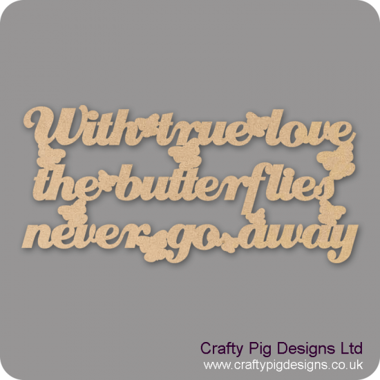 3mm MDF With True Love The Butterflies Never Go Away Valentines