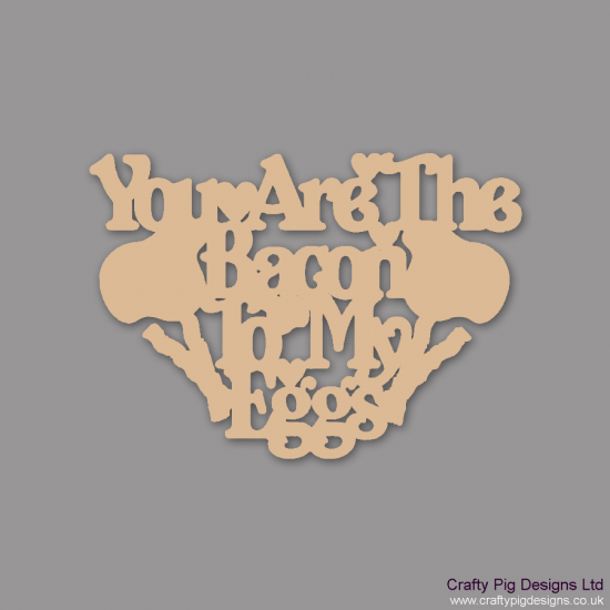 3mm MDF You Are The Bacon to my Eggs Quotes & Phrases